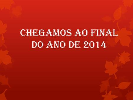 Chegamos ao final do ano de 2014