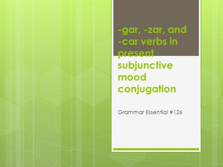 -gar, -zar, and -car verbs in present subjunctive mood conjugation Grammar Essential #126.