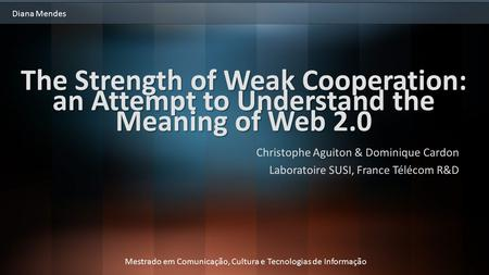 The Strength of Weak Cooperation: an Attempt to Understand the Meaning of Web 2.0 Christophe Aguiton & Dominique Cardon Laboratoire SUSI, France Télécom.