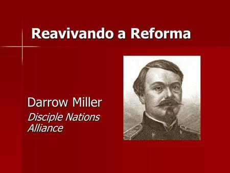 Reavivando a Reforma Darrow Miller Disciple Nations Alliance.