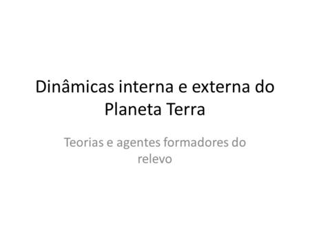 Dinâmicas interna e externa do Planeta Terra