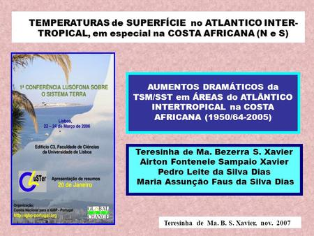 Teresinha de Ma. B. S. Xavier, nov. 2007 TEMPERATURAS de SUPERFÍCIE no ATLANTICO INTER- TEMPERATURAS de SUPERFÍCIE no ATLANTICO INTER- TROPICAL, em especial.
