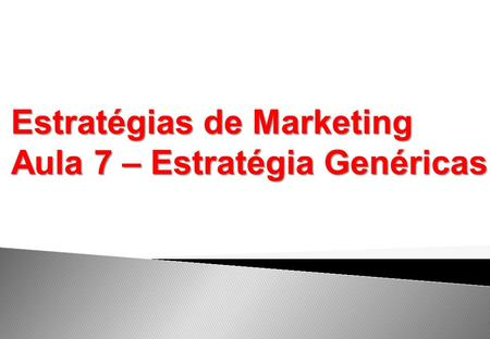 Estratégias de Marketing Aula 7 – Estratégia Genéricas.
