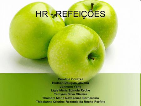 HR - REFEIÇÕES Carolina Corazza Hudson Douglas Oliveira Johnson Yang