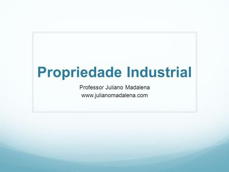 Propriedade Industrial Professor Juliano Madalena www.julianomadalena.com.