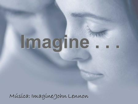 Imagine... Música: Imagine/John Lennon MV Homenagem do Autor do blog :  Claudio Sergio Pimentel Bastos, MV A todos.