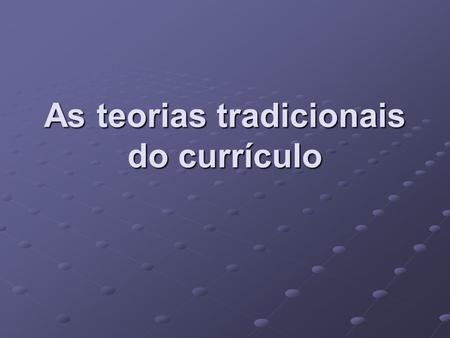 As teorias tradicionais do currículo
