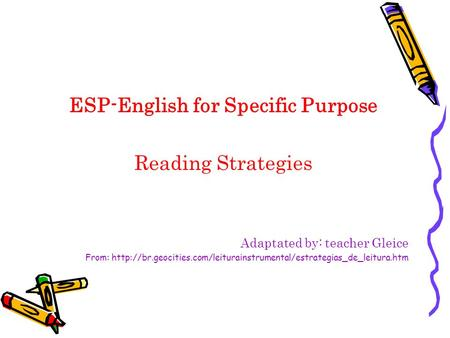 ESP-English for Specific Purpose Reading Strategies Adaptated by: teacher Gleice From: