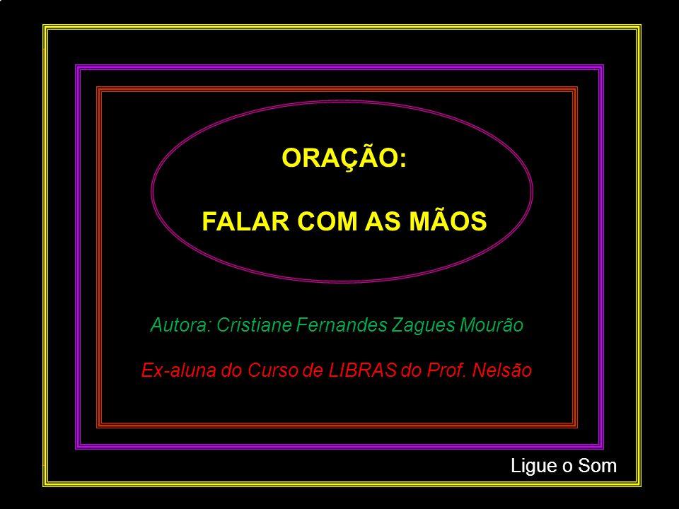 Autora: Cristiane Fernandes Zagues Mourão Ex-aluna do Curso de LIBRAS do Prof.