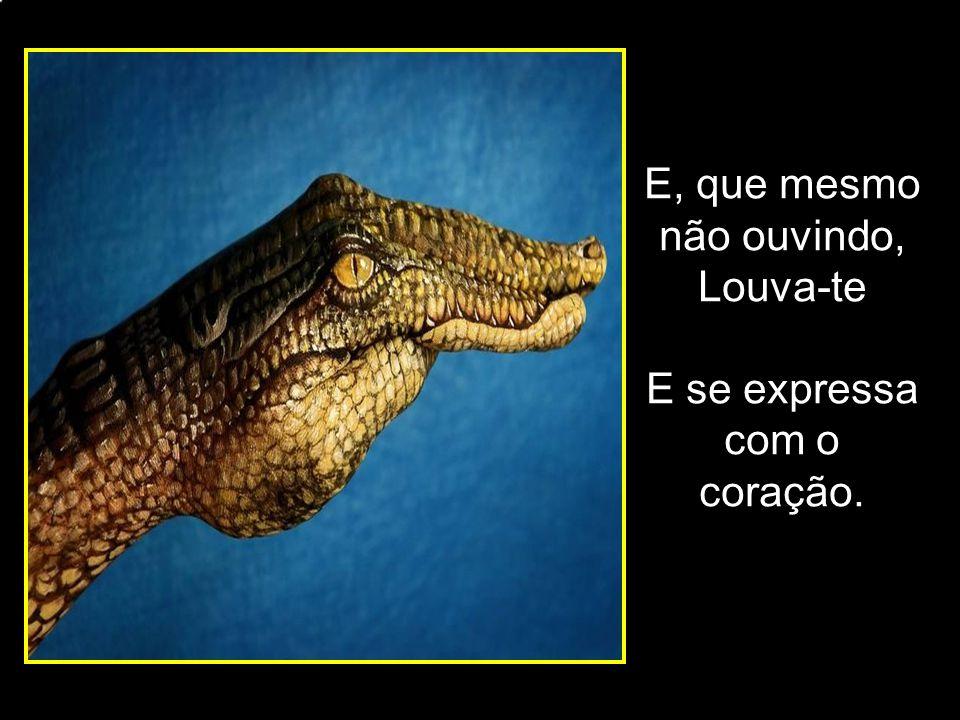 adao-las@ig.com.br E, que mesmo não ouvindo, Louva-te E se expressa com o coração.