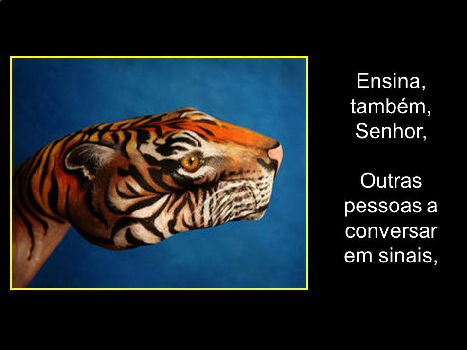 adao-las@ig.com.br Ensina, também, Senhor, Outras pessoas a conversar em sinais,
