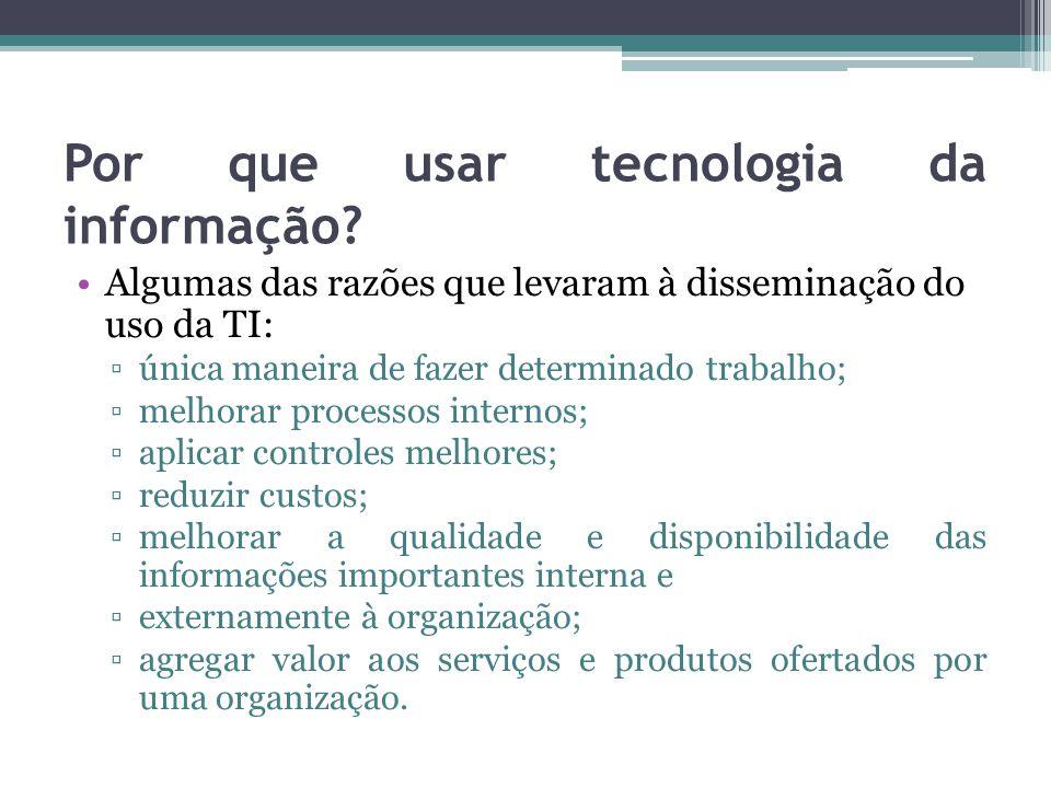 Benefícios O principal benefício que a tecnologia da informação traz para as organizações é a sua (Beal, 2001): Capacidade de melhorar a qualidade e empresaseus clientes fornecedores.Disponibilidade de informações e conhecimentos importantes para a empresa, seus clientes e fornecedores.
