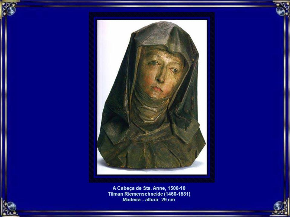 A Cabeça de Sta. Anne, 1500-10 Tilman Riemenschneide (1460-1531) Madeira - altura: 29 cm