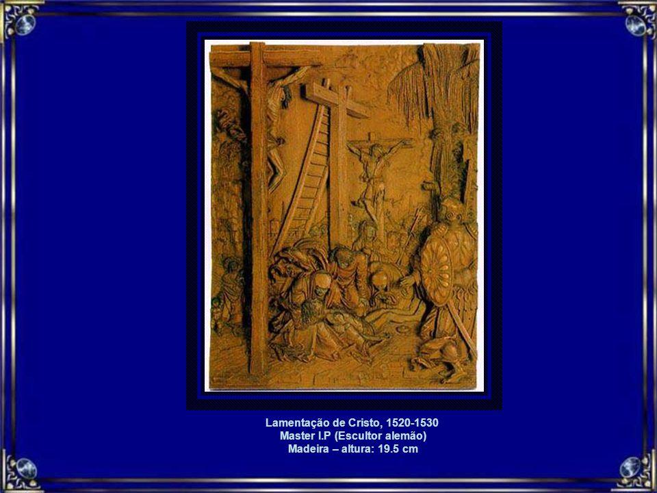 Lamentação de Cristo, 1520-1530 Master I.P (Escultor alemão) Madeira – altura: 19.5 cm