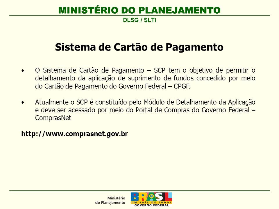 MINISTÉRIO DO PLANEJAMENTO O portador do cartão de pagamento deverá ter perfil de SUPRIDO no sistema SIASG para acessar o SCP.