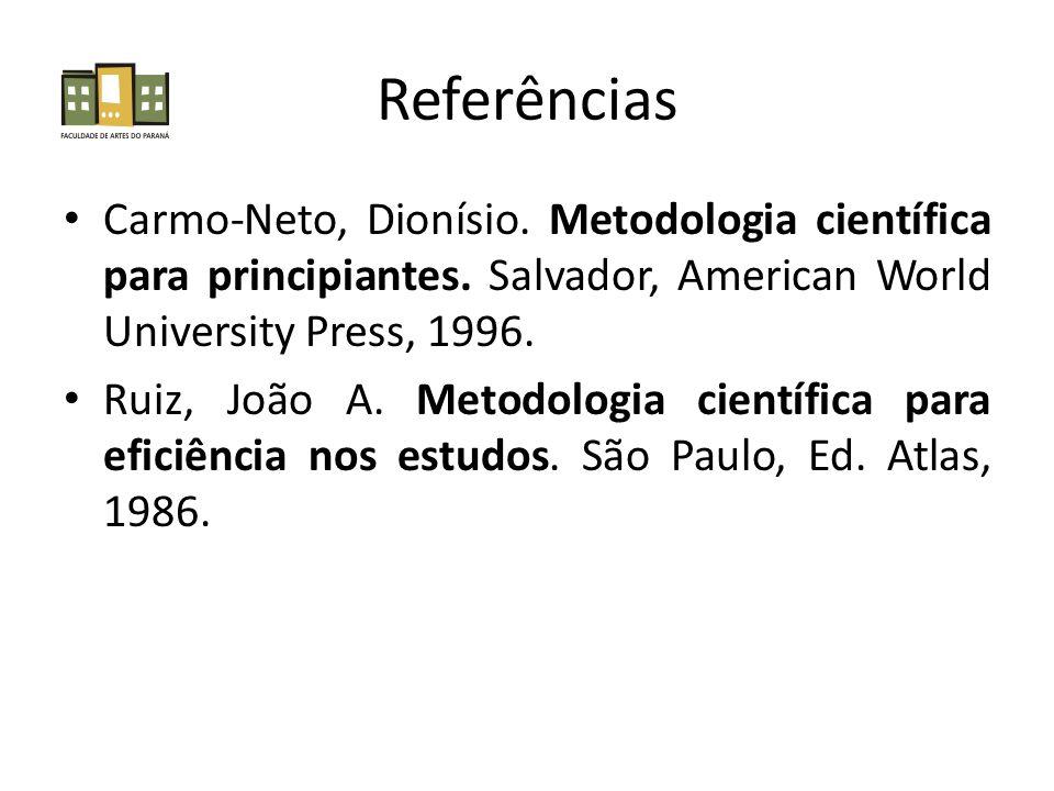 Referências Carmo-Neto, Dionísio.Metodologia científica para principiantes.