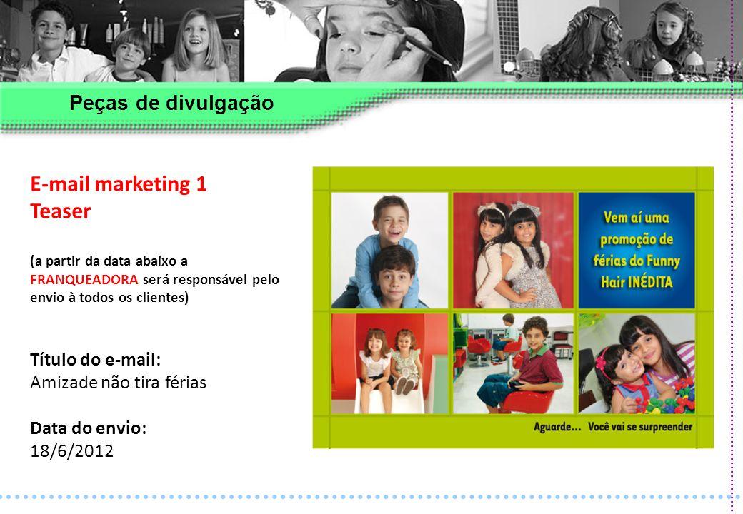 E-mail marketing 2 Lançamento (a partir da data abaixo a FRANQUEADORA será responsável pelo envio à todos os clientes) Título do e-mail: Amizade não tira férias – Traga seus amigos Data do envio: 2/7/2012 Peças de divulgação
