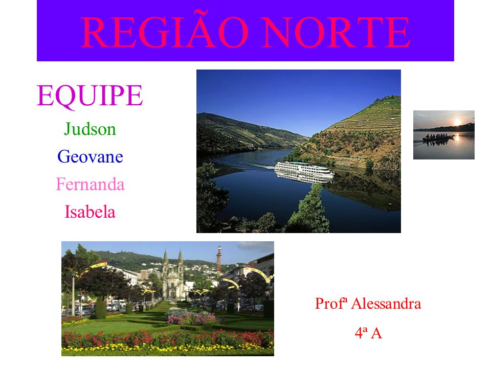 REGIÃO NORTE EQUIPE Judson Geovane Fernanda Isabela Profª Alessandra 4ª A