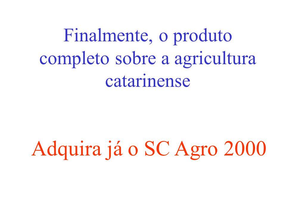Finalmente, o produto completo sobre a agricultura catarinense Adquira já o SC Agro 2000