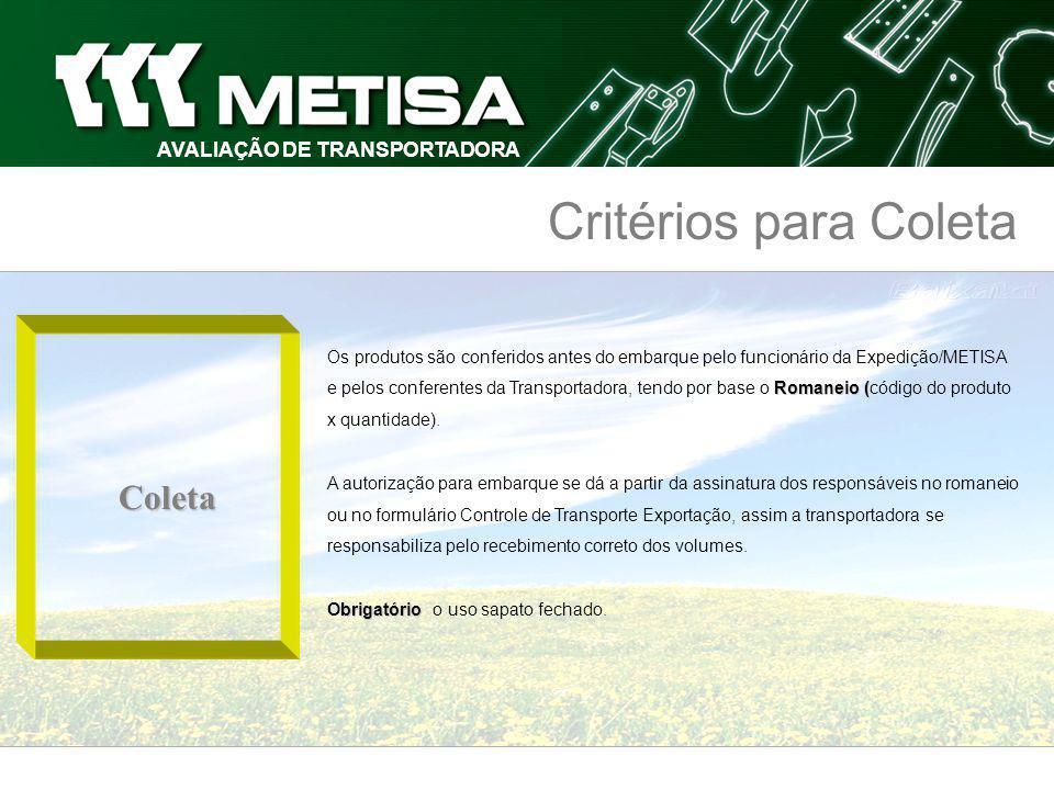 AVALIAÇÃO DE TRANSPORTADORA Critérios para Avaliação PontualidadeeAtendimento As entregas devem atender o prazo negociado conforme itinerário.