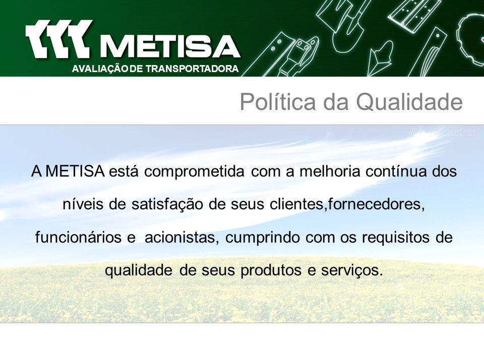 AVALIAÇÃO DE TRANSPORTADORA Introdução A METISA, na busca de melhoria contínua, vem complementar o Sistema de Qualidade com a implantação de um indicador que visa monitorar e desenvolver transportadoras.