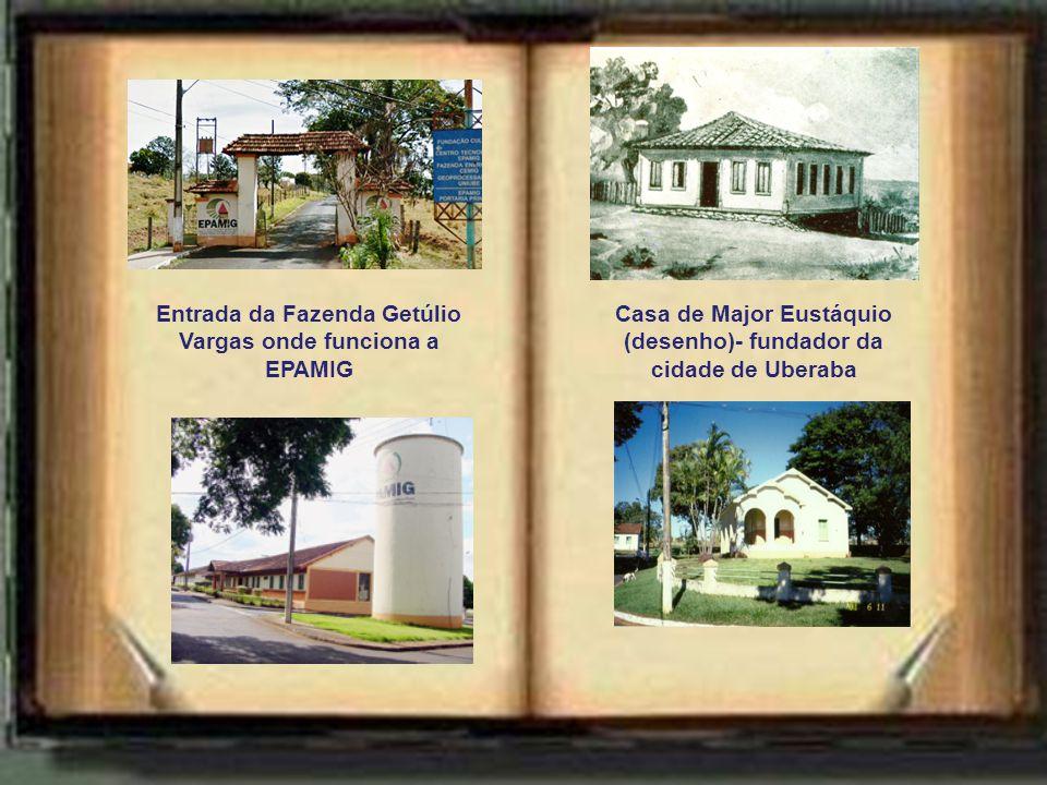 Entrada da Fazenda Getúlio Vargas onde funciona a EPAMIG Casa de Major Eustáquio (desenho)- fundador da cidade de Uberaba