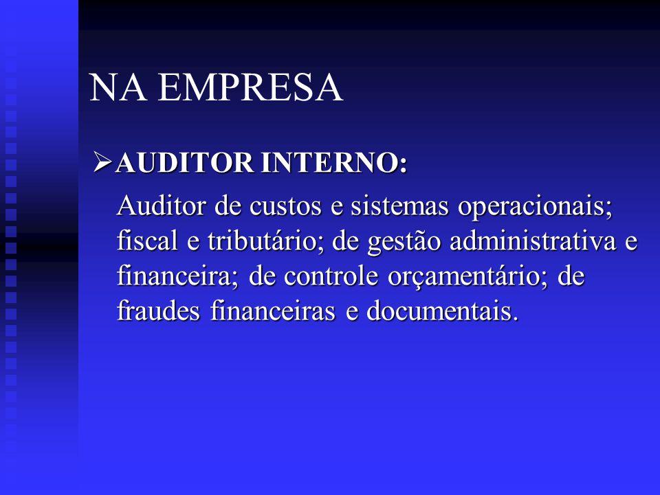 NA EMPRESA  CONTADOR GERENCIAL: Controladoria em nível de diretoria de empresas (holding); contabilidade internacional; controladoria de custos e orçamento; contabilidade ambiental e social (Balanço Social); contabilidade e controladoria estratégica.