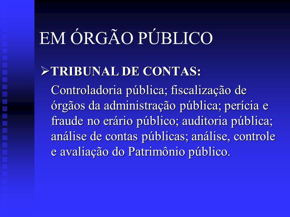 EM ÓRGÃO PÚBLICO  OFICIAL CONTADOR: Oficial intendente do exército, marinha e aeronáutica; contador e auditor com patente de General de Divisão.