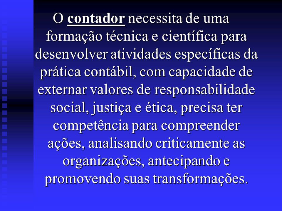 CARACTERÍSTICAS PROFISSIONAIS DO CONTADOR  Flexibilidade  Liderança  Comunicação  Ética  Atualização constante  Responsabilidade social social  Visão humanística  Formação técnica e científica  Iniciativa  Visão de mercado e futuro