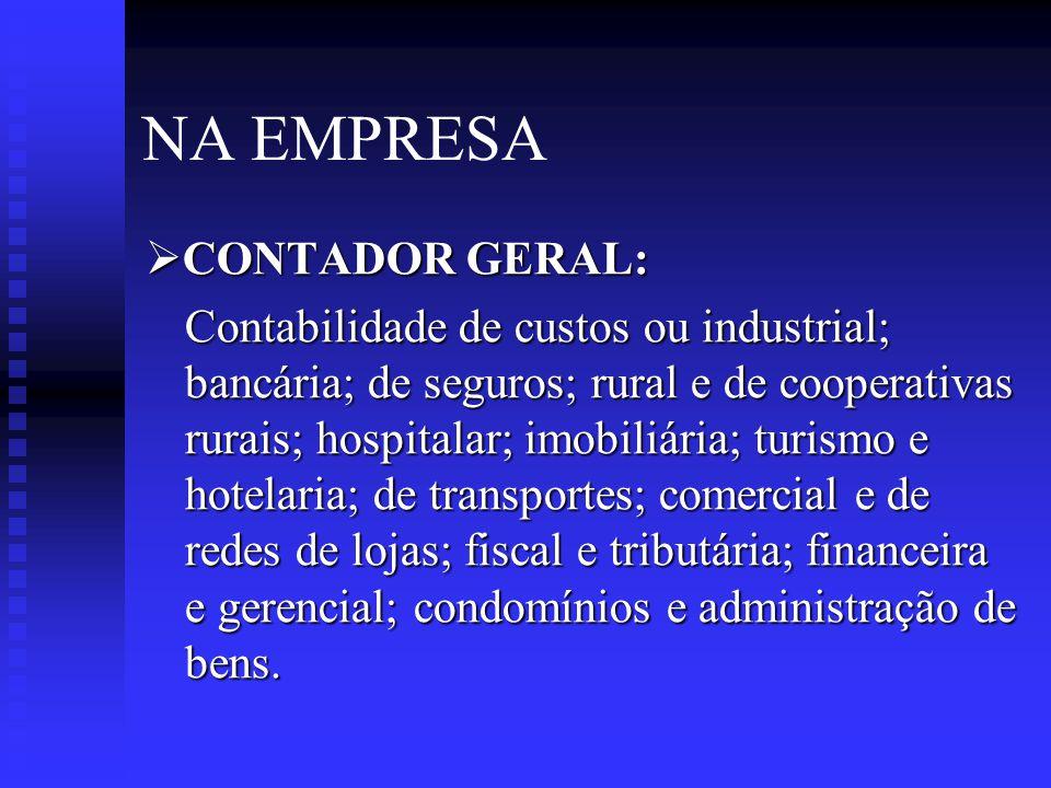 NA EMPRESA  CARGOS ADMINISTRATIVOS: Analista financeiro de custos; tesoureiro; dirigente financeiro e de custos; operador de comércio exterior; executivo nas áreas de contabilidade, administração financeira e de pessoal.