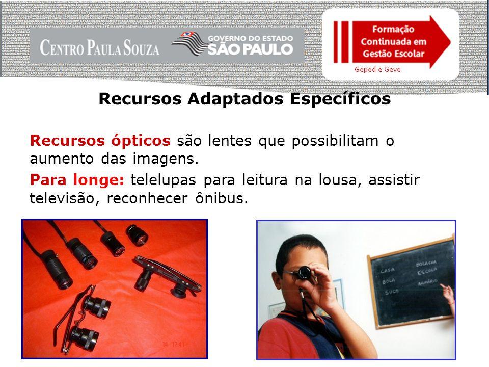 Recursos Adaptados Específicos Para perto: lupas de apoio, réguas de leitura, óculos de magnificação, lupa eletrônica