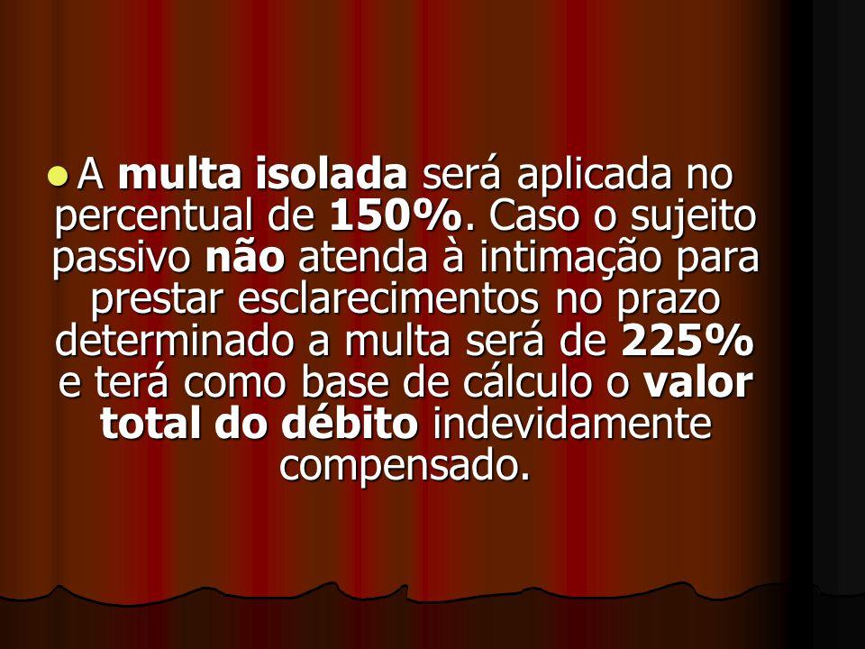 AAAA multa isolada será aplicada no percentual de 150%.