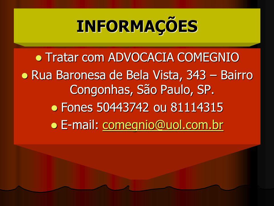 INFORMAÇÕES  Tratar com ADVOCACIA COMEGNIO  Rua Baronesa de Bela Vista, 343 – Bairro Congonhas, São Paulo, SP.