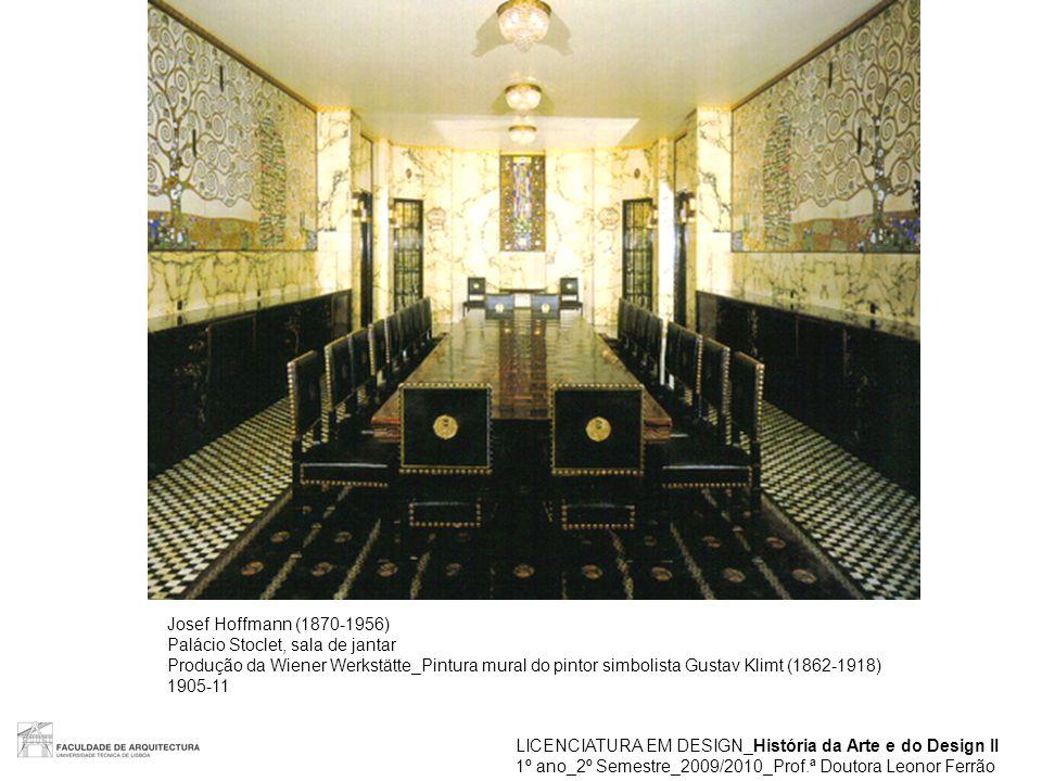 LICENCIATURA EM DESIGN_História da Arte e do Design II 1º ano_2º Semestre_2009/2010_Prof.ª Doutora Leonor Ferrão Palácio Stoclet Pintura do simbolista Gustav Klimt (1862-1918) 1905-09