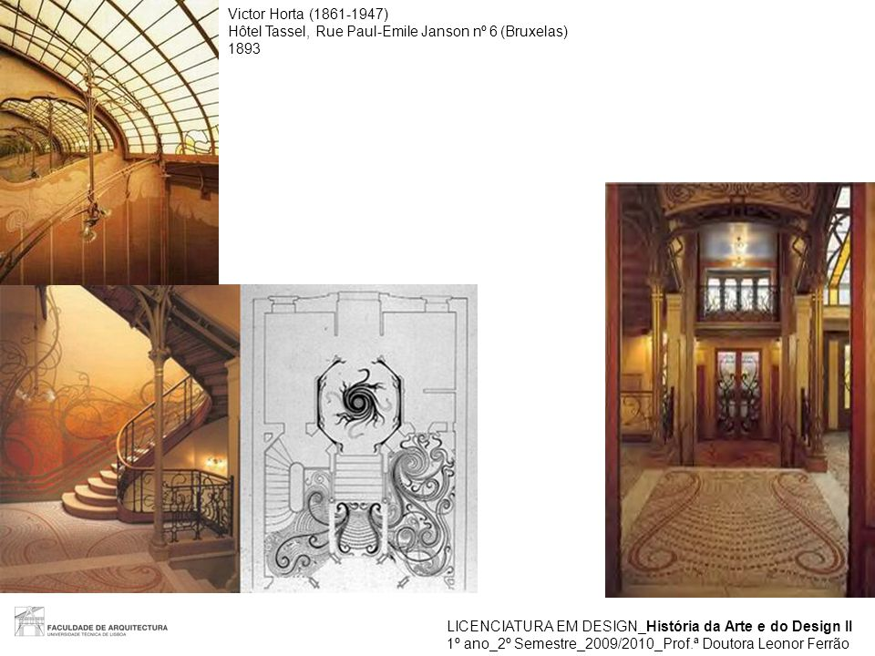 LICENCIATURA EM DESIGN_História da Arte e do Design II 1º ano_2º Semestre_2009/2010_Prof.ª Doutora Leonor Ferrão Victor Horta (1861-1947) Maison du Peuple (Sede do Partido Socialista Belga, Bruxelas) 1895-1899, destr.