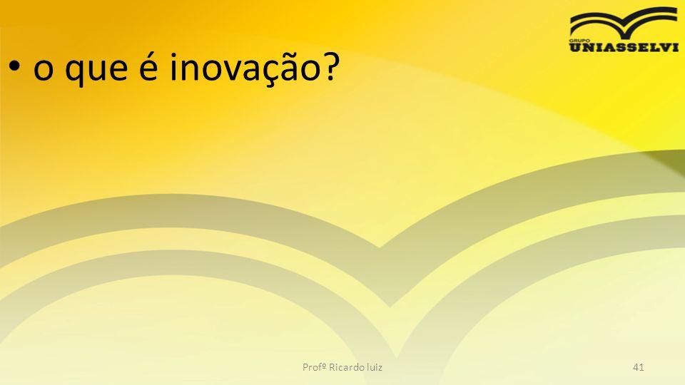 • Muitas pessoas classificam inovação como a criação de algo novo, de um novo negócio ou até um novo produto.