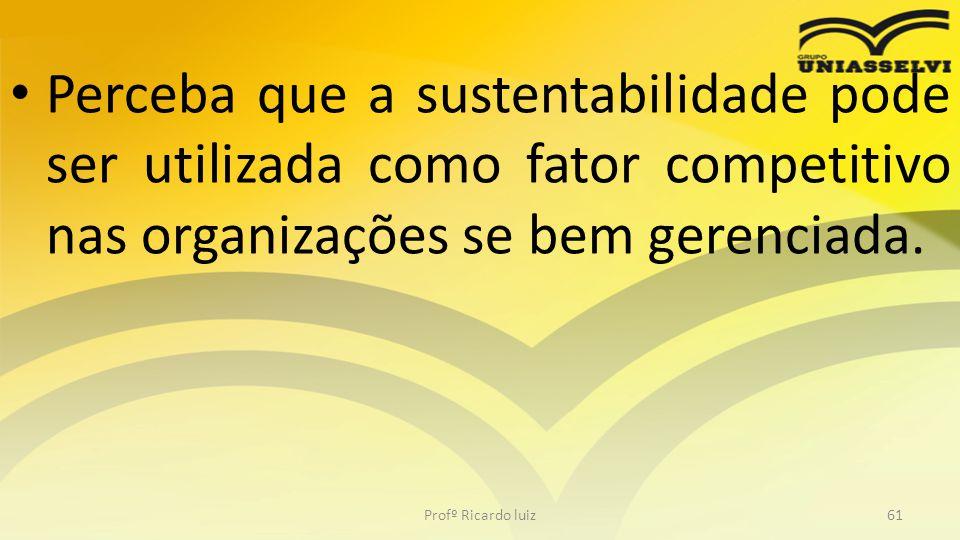 • A necessidade de repor o equilíbrio entre a miséria e a fartura, entre a natureza e poluição pode gerar resultados lucrativos para as organizações.