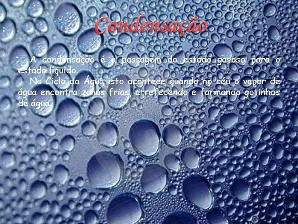 A condensação é a passagem do estado gasoso para o estado líquido.