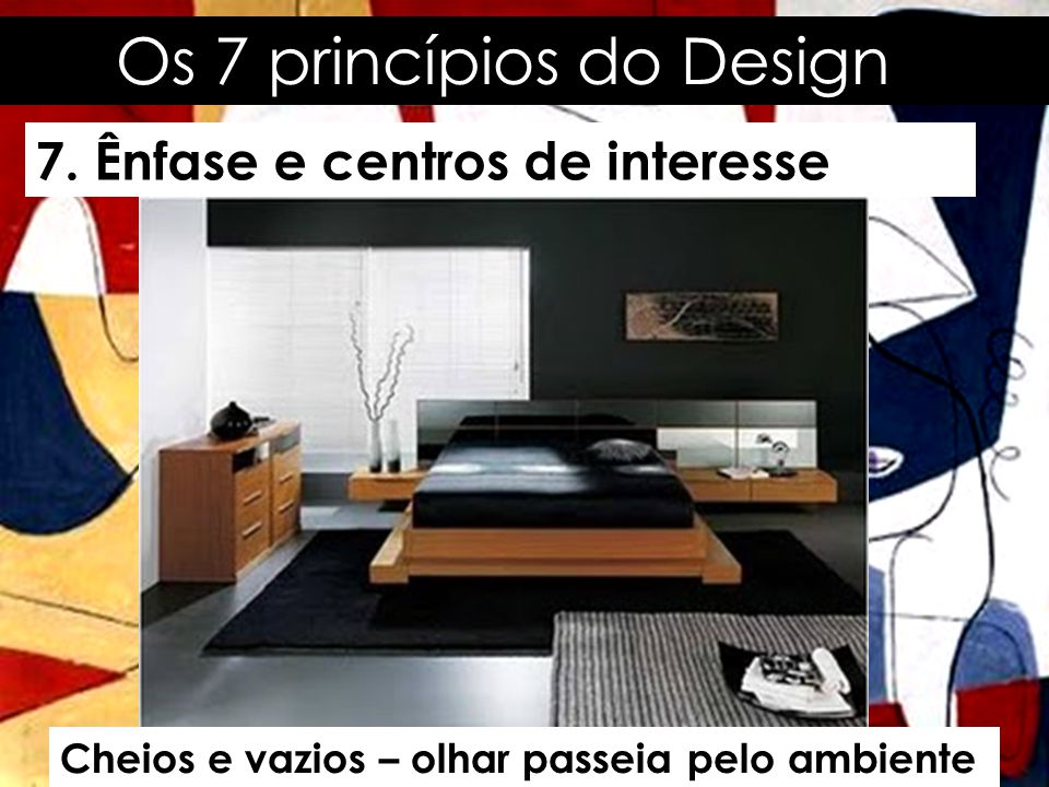 Os 7 princípios do Design 7. Ênfase e centros de interesse Mais cheios que vazios