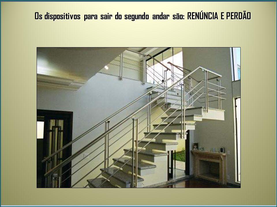 Os dispositivos para sair do segundo andar são: RENÚNCIA E PERDÃO