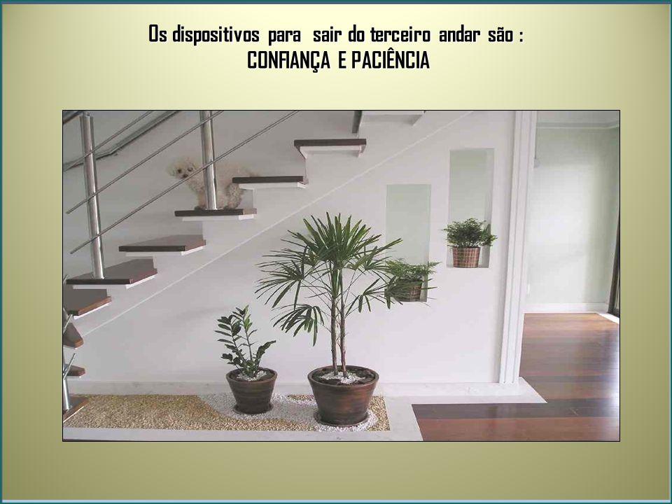 Os dispositivos para sair do terceiro andar são : CONFIANÇA E PACIÊNCIA CONFIANÇA E PACIÊNCIA