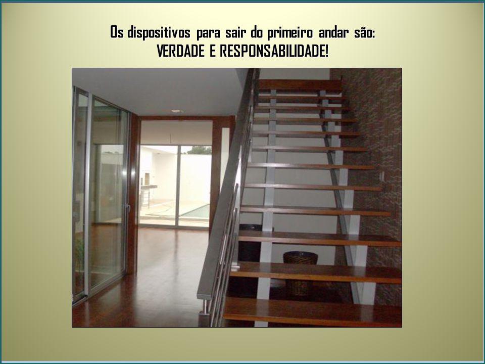 Os dispositivos para sair do primeiro andar são: VERDADE E RESPONSABILIDADE!