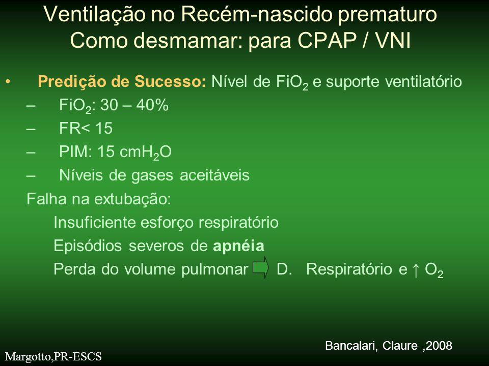 •IMV ou Sincronizado IMV (SIMV): -↓ parâmetros se respiração mais consistente -PaCO 2 na faixa do normal •Assisto controlada (A/C) ou pressão de suporte (PS ) -PaCO 2 na faixa do normal Reduzir e avaliar a resposta: gasometria/oximetria de pulso Ventilação no Recém-nascido prematuro Desmame:tipo de estratégia ventilatória usada Bancalari, Claure, 2008 Margotto,PR-ESCS