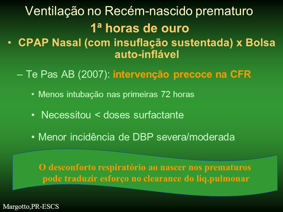 •Resende JG (1994): Continuous Flow Reviver (CFR) J Pediatr (Rio J) 1994; 70: 354 – 8 -Pressão limitada -Ciclado a tempo Resende JG (2006): ventilação com bolsa auto- inflável (carneiros) –49% das vezes: PIM > 40 cm H 2 O –38% das vezes: VC > 20 ml /Kg Ventilação no Recém-nascido prematuro 1ª horas de ouro
