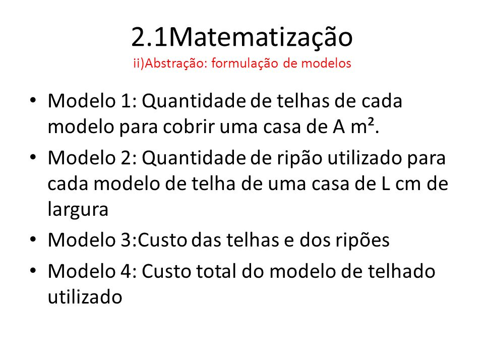 2.2) Matematização iii) Resolução do modelo matemático estabelecido 3) Modelo matemático iv) validação • Modelo matemático que determine o custo total da obra comparando os dois modelos de telhas e qual representa o menor custo.