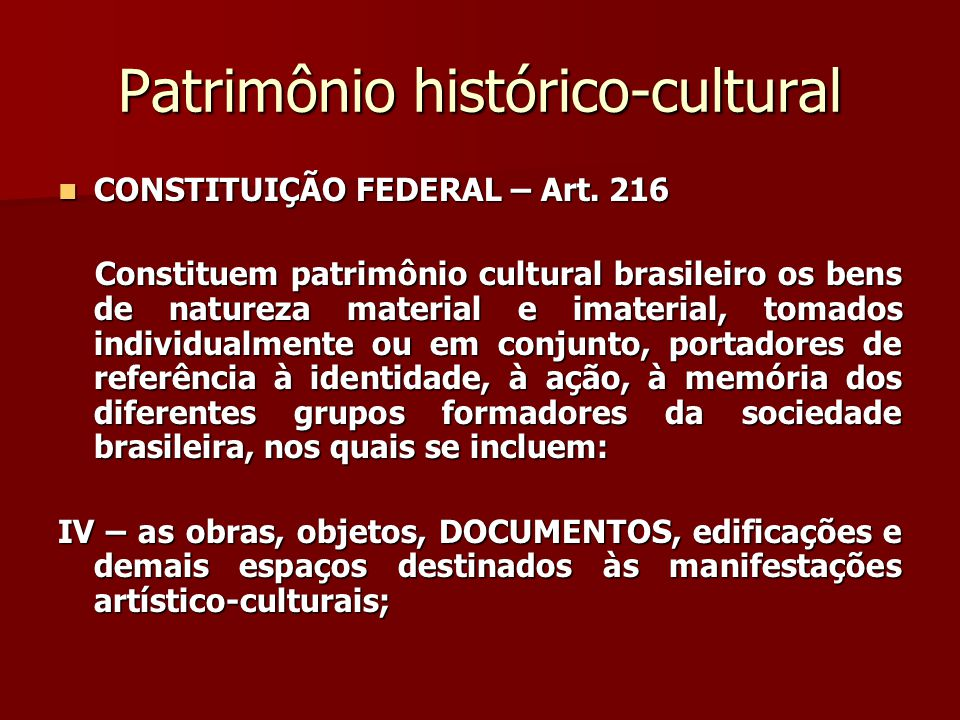 Patrimônio histórico-cultural  Art.216...