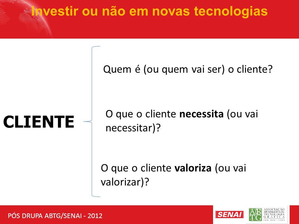 PÓS DRUPA ABTG/SENAI - 2012 Investir ou não em novas tecnologias