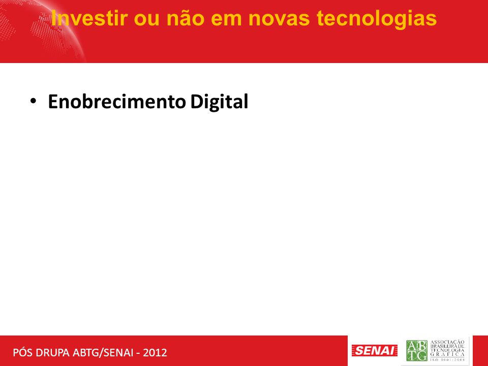 PÓS DRUPA ABTG/SENAI - 2012 Investir ou não em novas tecnologias Tecnologia SOLUÇÕES