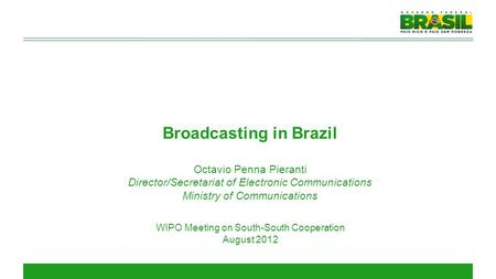 Broadcasting in Brazil Octavio Penna Pieranti Director/Secretariat of Electronic Communications Ministry of Communications WIPO Meeting on South-South.