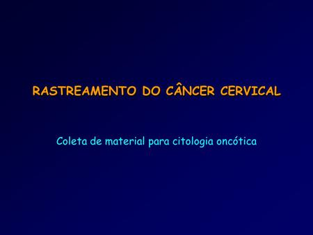 RASTREAMENTO DO CÂNCER CERVICAL
